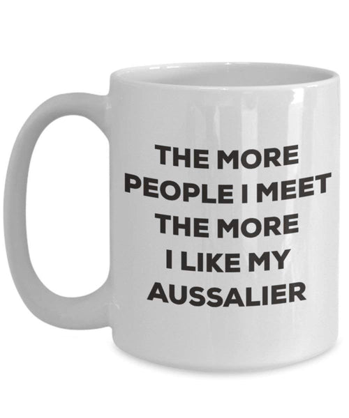 The more people I meet the more I like my Aussalier Mug - Funny Coffee Cup - Christmas Dog Lover Cute Gag Gifts Idea (11oz)
