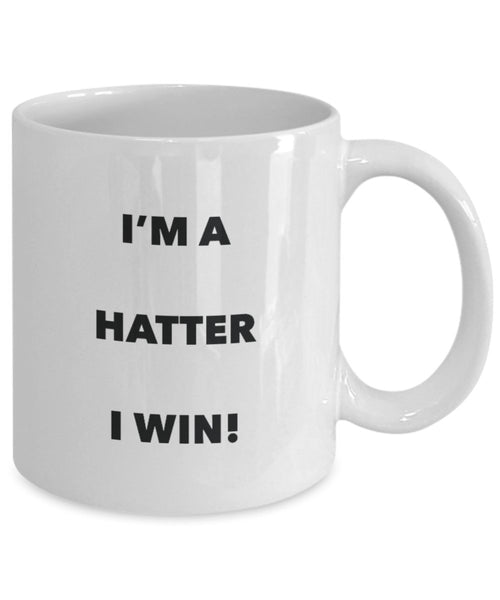 I'm a Hatter Mug I win - Funny Coffee Cup - Novelty Birthday Christmas Gag Gifts Idea