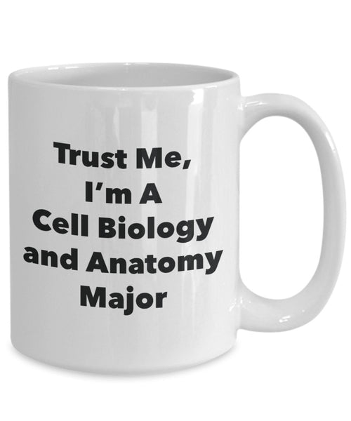 Trust Me, I'm A Cell Biology and Anatomy Major Mug - Funny Coffee Cup - Cute Graduation Gag Gifts Ideas for Friends and Classmates (11oz)