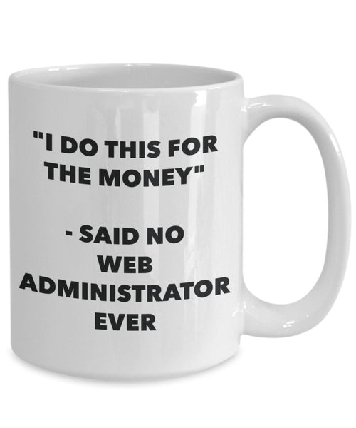 I Do This for the Money - Said No Website Content Administrator Ever Mug - Funny Tea Cocoa Coffee Cup - Birthday Christmas Gag Gifts Idea