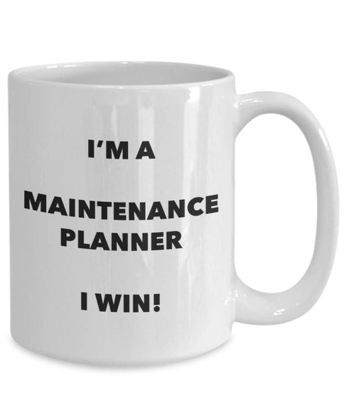 I'm a Maintenance Planner Mug I win - Funny Coffee Cup - Novelty Birthday Christmas Gag Gifts Idea