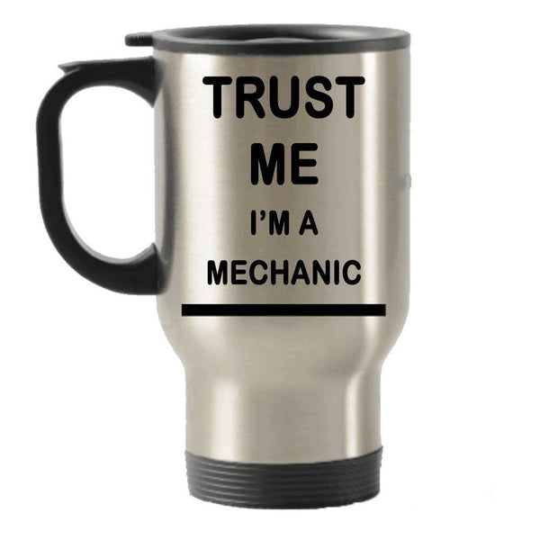 Trust me I'm a Mechanic funny gift Stainless Steel Travel Insulated Tumblers Mug