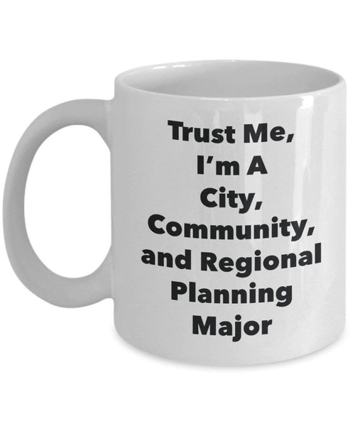 Trust Me, I'm A City, Community, and Regional Planning Major Mug - Funny Coffee Cup - Cute Graduation Gag Gifts Ideas for Friends and Classmates (11oz)