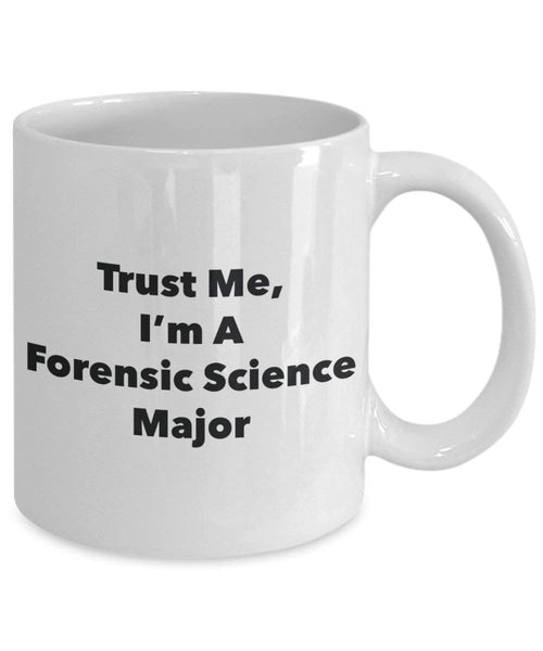 Trust Me, I'm A Forensic Science Major Mug - Funny Coffee Cup - Cute Graduation Gag Gifts Ideas for Friends and Classmates (15oz)