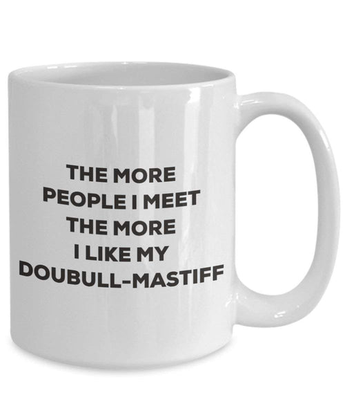 The more people I meet the more I like my Doubull-mastiff Mug - Funny Coffee Cup - Christmas Dog Lover Cute Gag Gifts Idea