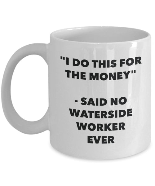 I Do This for the Money - Said No Waterside Worker Ever Mug - Funny Tea Cocoa Coffee Cup - Birthday Christmas Gag Gifts Idea