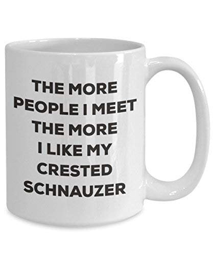 The More People I Meet The More I Like My Crested Schnauzer Mug - Funny Coffee Cup - Christmas Dog Lover Cute Gag Gifts Idea