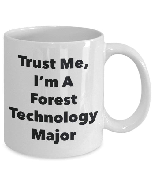 Trust Me, I'm A Forest Technology Major Mug - Funny Coffee Cup - Cute Graduation Gag Gifts Ideas for Friends and Classmates (15oz)