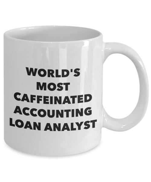 Accounting Loan Analyst Mug - World's Most Caffeinated Accounting Loan Analyst - Funny Tea Hot Cocoa Coffee Cup - Novelty Birthday Christmas Anniversa