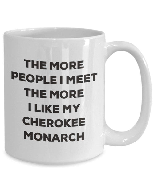 The more people I meet the more I like my Cherokee Monarch Mug - Funny Coffee Cup - Christmas Dog Lover Cute Gag Gifts Idea