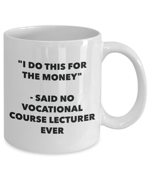 I Do This for the Money - Said No Vocational Course Lecturer Ever Mug - Funny Tea Hot Cocoa Coffee Cup - Novelty Birthday Christmas Gag Gifts Idea