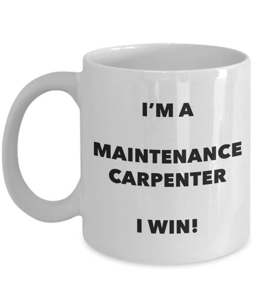 I'm a Maintenance Carpenter Mug I win - Funny Coffee Cup - Novelty Birthday Christmas Gag Gifts Idea