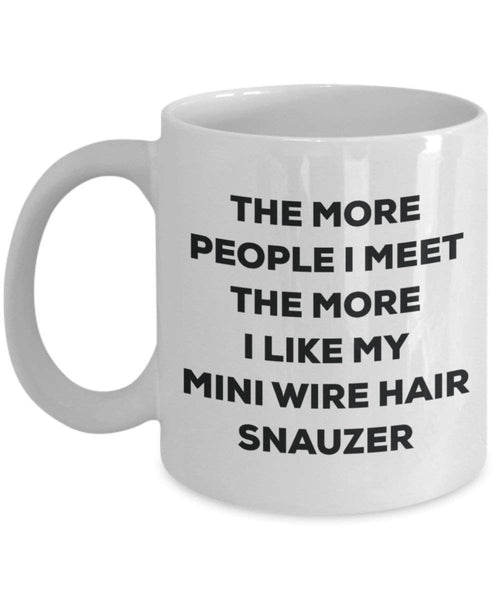 The more people I meet the more I like my Mini Wire Hair Snauzer Mug - Funny Coffee Cup - Christmas Dog Lover Cute Gag Gifts Idea