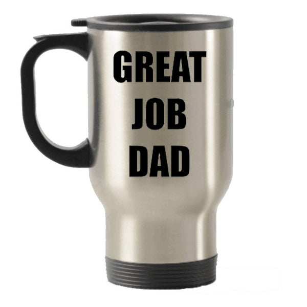 Great Job Dad - Funny Father's day gift idea Stainless Steel Travel Insulated Tumblers Mug