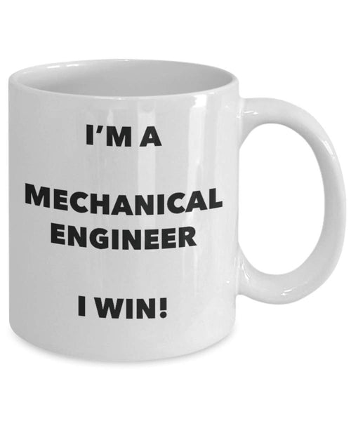 I'm a Mechanical Engineer Mug I win - Funny Coffee Cup - Novelty Birthday Christmas Gag Gifts Idea