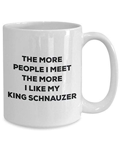 The More People I Meet The More I Like My King Schnauzer Mug - Funny Coffee Cup - Christmas Dog Lover Cute Gag Gifts Idea