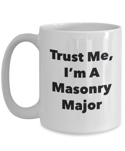 Trust Me, I'm A Masonry Major Mug - Funny Coffee Cup - Cute Graduation Gag Gifts Ideas for Friends and Classmates (15oz)