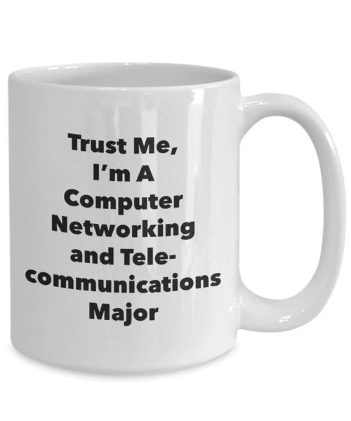 Trust Me, I'm A Computer Networking and Telecommunications Major Mug - Funny Coffee Cup - Cute Graduation Gag Gifts Ideas for Friends and Classmates (11oz)