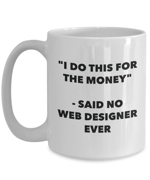 I Do This for the Money - Said No Web Designer Ever Mug - Funny Tea Cocoa Coffee Cup - Birthday Christmas Gag Gifts Idea