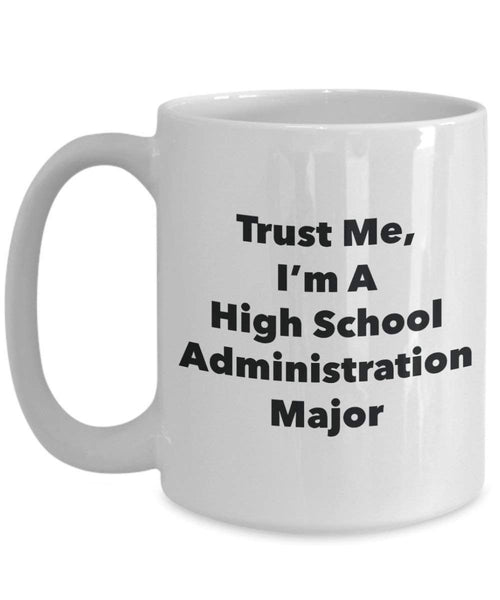 Trust Me, I'm A High School Administration Major Mug - Funny Coffee Cup - Cute Graduation Gag Gifts Ideas for Friends and Classmates (15oz)