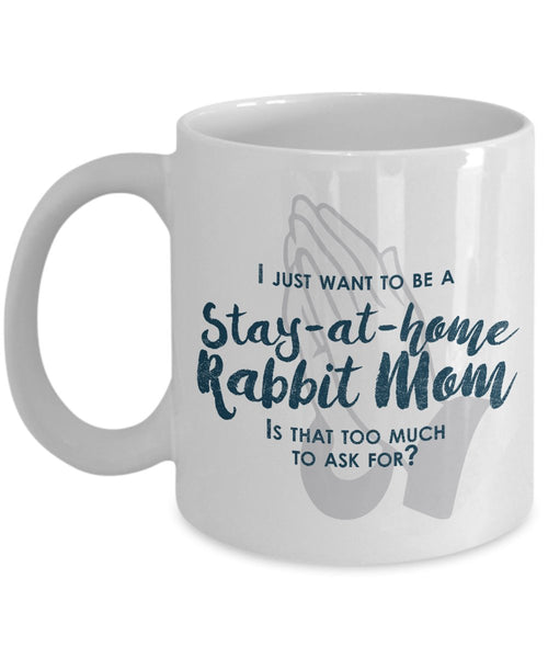 Funny Rabbit Mom Gifts - I Just Want To Be A Stay At Home Rabbit Mom - Unique Gifts Idea by SpreadPassion
