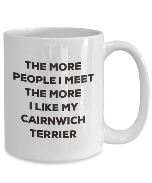 The more people I meet the more I like my Cairnwich Terrier Mug - Funny Coffee Cup - Christmas Dog Lover Cute Gag Gifts Idea