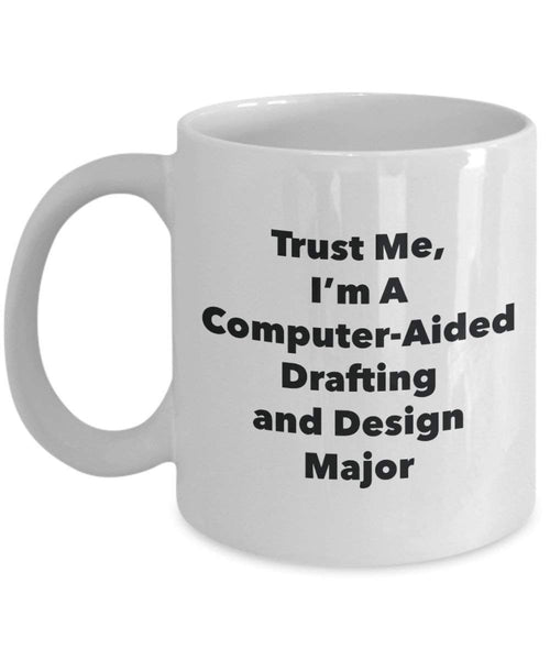 Trust Me, I'm A Computer-Aided Drafting and Design Major Mug - Funny Coffee Cup - Cute Graduation Gag Gifts Ideas for Friends and Classmates (11oz)