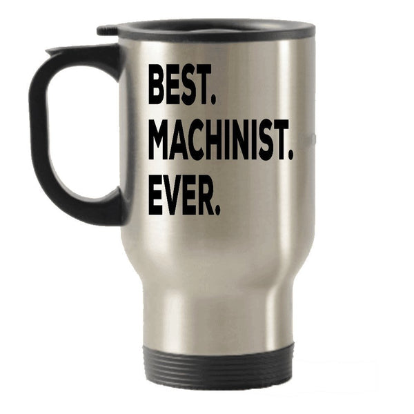 Machinist Travel Mug - Best Machinist Ever Travel Insulated Tumblers - Machinist Gifts - For Men Women CNC - Funny Gag - Inexpensive - Can Even Add To Gift Bag Basket Box Set - Novelty Idea