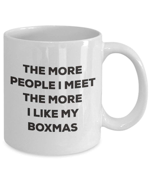 The more people I meet the more I like my Boxmas Mug - Funny Coffee Cup - Christmas Dog Lover Cute Gag Gifts Idea