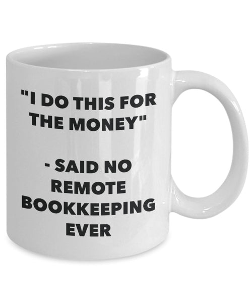 """I Do This for the Money"" - Said No Remote Bookkeeping Ever Mug - Funny Tea Hot Cocoa Coffee Cup - Novelty Birthday Christmas Anniversary Gag Gifts Id"