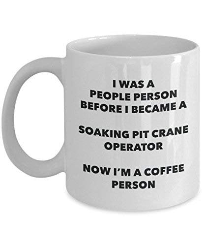 Soaking Pit Crane Operator Coffee Person Mug - Funny Tea Cocoa Cup - Birthday Christmas Coffee Lover Cute Gag Gifts Idea