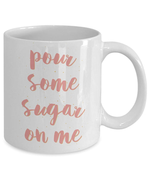 Pour Some Sugar On Me Coffee Mug - Funny Tea Hot Cocoa Coffee Cup - Novelty Birthday Christmas Anniversary Gag Gifts Idea