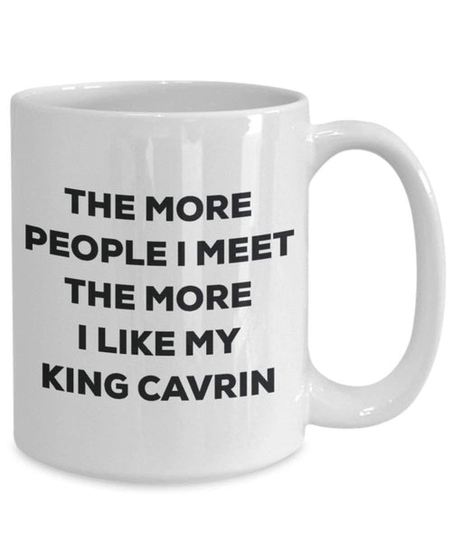 Le plus de personnes I Meet the More I Like My King Cavrin Mug de Noël – Funny Tasse à café – amateur de chien mignon Gag Gifts Idée 15oz blanc