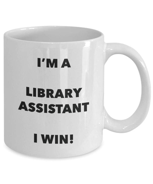I'm a Library Assistant Mug I win - Funny Coffee Cup - Novelty Birthday Christmas Gag Gifts Idea