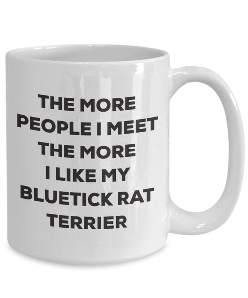 The more people I meet the more I like my Bluetick Rat Terrier Mug - Funny Coffee Cup - Christmas Dog Lover Cute Gag Gifts Idea