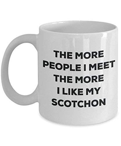 The More People I Meet The More I Like My Scotchon Mug - Funny Coffee Cup - Christmas Dog Lover Cute Gag Gifts Idea