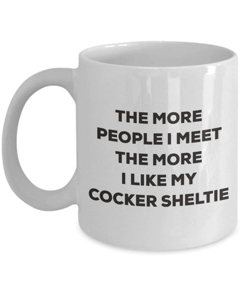 The more people I meet the more I like my Cocker Sheltie Mug - Funny Coffee Cup - Christmas Dog Lover Cute Gag Gifts Idea