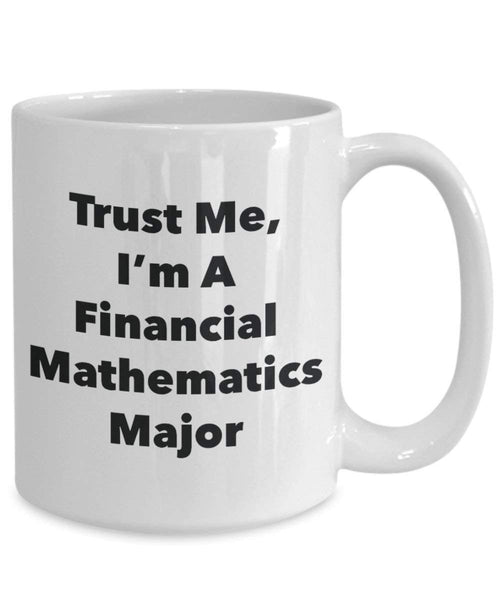 Trust Me, I'm A Financial Mathematics Major Mug - Funny Coffee Cup - Cute Graduation Gag Gifts Ideas for Friends and Classmates (15oz)