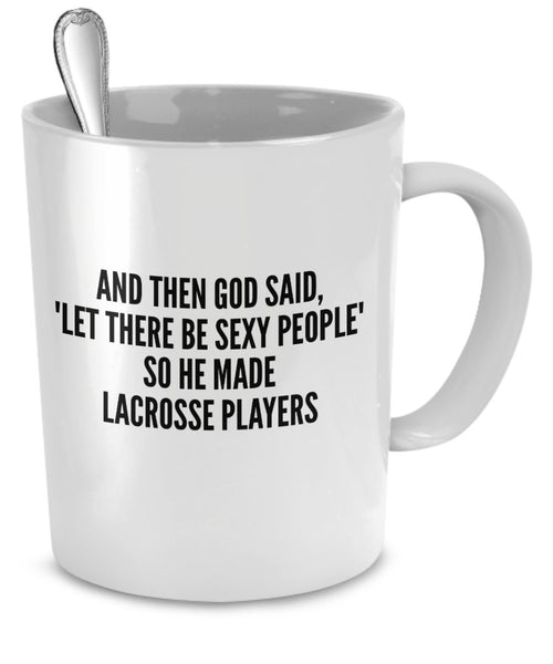 Sexy Lacrosse Players Mug - And Then God Said Let There Be Sexy People So He Made Lacrosse Players
