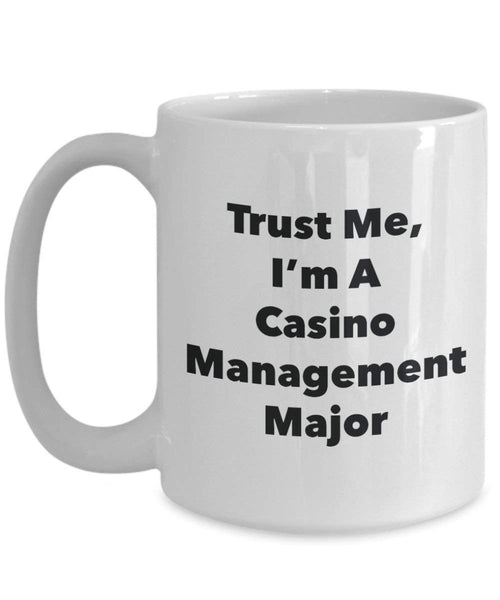 Trust Me, I'm A Casino Management Major Mug - Funny Coffee Cup - Cute Graduation Gag Gifts Ideas for Friends and Classmates (11oz)