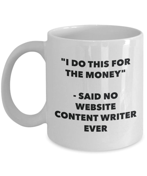 I Do This for the Money - Said No Website Content Writer Ever Mug - Funny Tea Cocoa Coffee Cup - Birthday Christmas Gag Gifts Idea