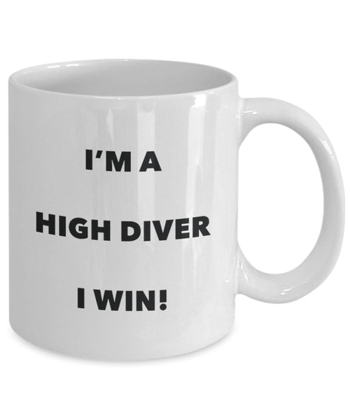I'm a High Diver Mug I win - Funny Coffee Cup - Novelty Birthday Christmas Gag Gifts Idea