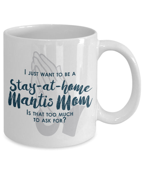 Funny Mantis Mom Gifts - I Just Want To Be A Stay At Home Mantis Mom - Unique Gift Idea