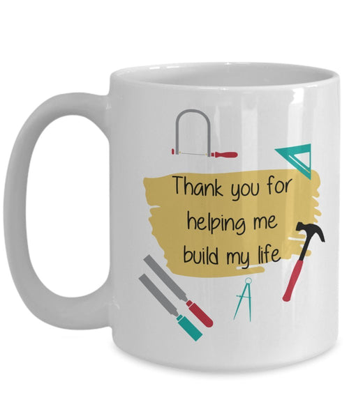 Thank You For Building My Life Mug - Funny Tea Hot Cocoa Coffee Cup - Novelty Birthday Christmas Anniversary Gag Gifts Idea