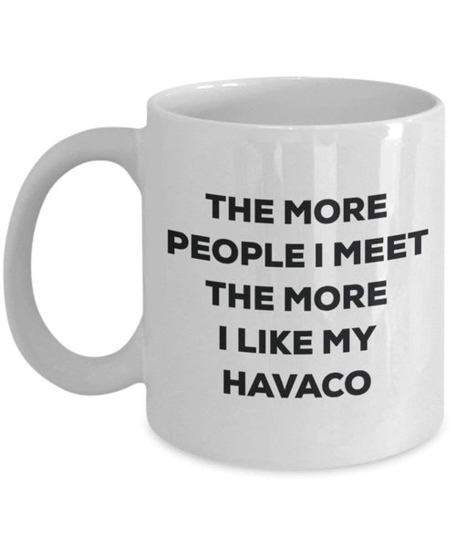 The more people I meet the more I like my Havaco Mug - Funny Coffee Cup - Christmas Dog Lover Cute Gag Gifts Idea