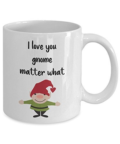I love you gnome matter what mug - Funny Tea Hot Cocoa Coffee Cup - Novelty Birthday Gift Idea