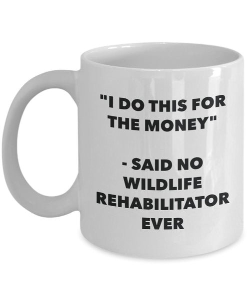 I Do This for the Money - Said No Wildlife Rehabilitator Ever Mug - Funny Tea Cocoa Coffee Cup - Birthday Christmas Gag Gifts Idea