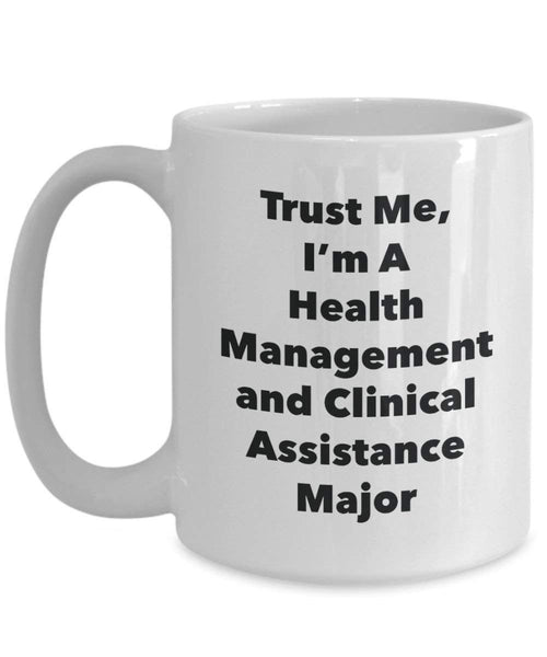 Trust Me, I'm A Health Management and Clinical Assistance Major Mug - Funny Coffee Cup - Cute Graduation Gag Gifts Ideas for Friends and Classmates (15oz)