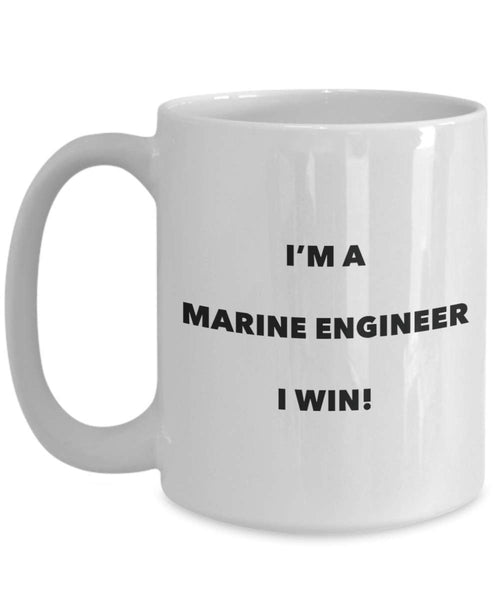 I'm a Marine Engineer Mug I win - Funny Coffee Cup - Novelty Birthday Christmas Gag Gifts Idea