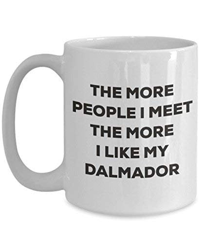 The More People I Meet The More I Like My Dalmador Mug - Funny Coffee Cup - Christmas Dog Lover Cute Gag Gifts Idea